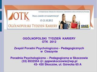 OGÓLNOPOLSKI TYDZIEŃ KARIERY OTK 2012 Zespół Poradni Psychologiczno - Pedagogicznych