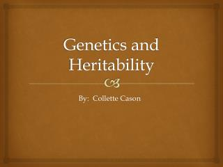 Genetics and Heritability