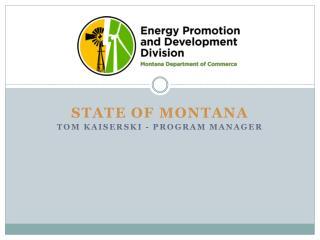 STATE OF MONTANA Tom Kaiserski - Program Manager
