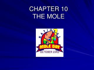 CHAPTER 10                        THE MOLE