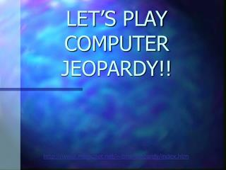 LET'S PLAY COMPUTER JEOPARDY!!