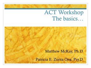 ACT Workshop The basics…
