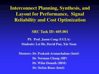PI: Prof. Jason Cong (UCLA) Students: Lei He, David Pan, Xin Yuan