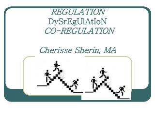 REGULATION DySrEgUlAtIoN  CO-REGULATION  Cherisse Sherin, MA