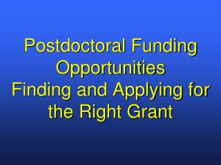 Postdoctoral Funding Opportunities   Finding and Applying for the Right Grant