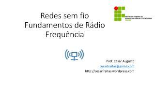 Redes sem fio Fundamentos de Rádio Frequência