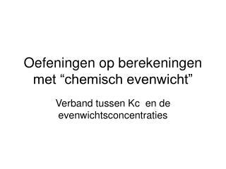 """Oefeningen op berekeningen met """"chemisch evenwicht"""""""