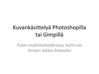 Kuvankäsittelyä Photoshopilla tai Gimpillä