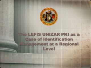 The LEFIS UNIZAR PKI as a Case of Identification Management at a Regional Level