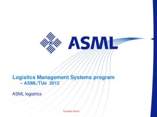 Logistics Management Systems program – ASML/TUe 2012