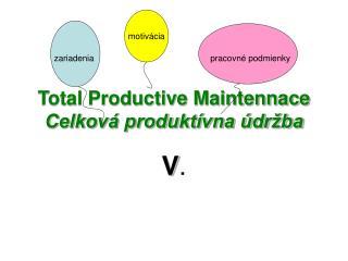 Total Productive Maintennace Celková produktívna údržba