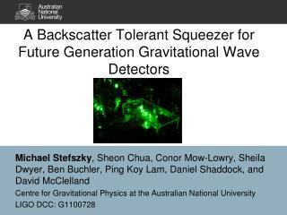 A Backscatter Tolerant Squeezer for Future Generation Gravitational Wave Detectors