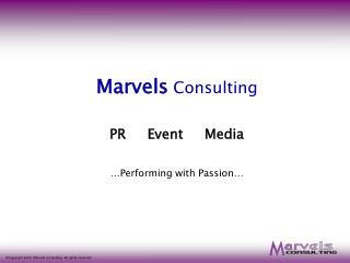 M arvels Consulting PR Event Media …Performing with Passion…