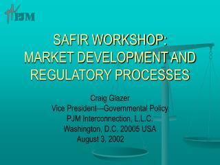 SAFIR WORKSHOP: MARKET DEVELOPMENT AND REGULATORY PROCESSES