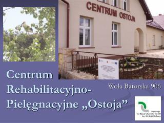 """Centrum Rehabilitacyjno-Pielęgnacyjne """"Ostoja"""""""