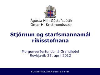 Stjórnun og starfsmannamál ríkisstofnana Morgunverðarfundur á Grandhótel Reykjavík 25. apríl 2012