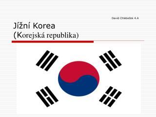 David Chlebeček 4.A Jížní Korea (K orejská republika)