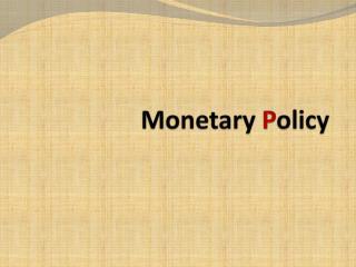 Monetary P olicy