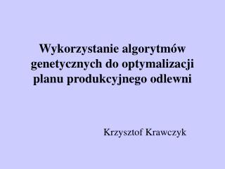 Wykorzystanie algorytmów genetycznych do optymalizacji planu produkcyjnego odlewni
