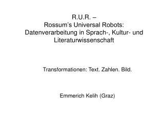 Transformationen: Text. Zahlen. Bild. Emmerich Kelih (Graz)