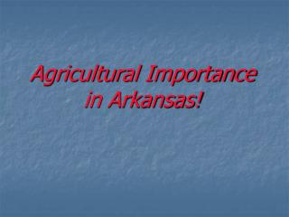 Agricultural Importance in Arkansas!