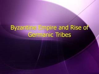 Byzantine Empire and Rise of Germanic Tribes
