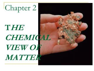 Chapter 2 T HE CHEMICAL VIEW OF MATTER