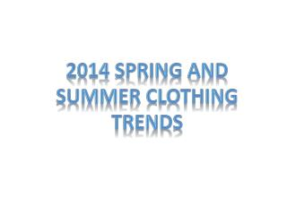 2014 spring and summer clothing trends