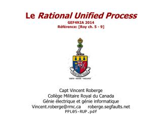 Le  Rational  Unified Process GEF492A  2014 Référence: [Roy ch. 5 - 9]