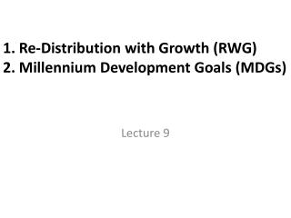 1. Re-Distribution with Growth (RWG) 2. Millennium Development Goals  (MDGs)