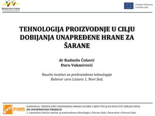 TEHNOLOGIJA PROIZVODNJE U CILJU DOBIJANJA UNAPREĐENE HRANE ZA ŠARANE dr Radmilo Čolović