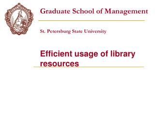 Graduate School of Management St. Petersburg State University Efficient usage of library resources