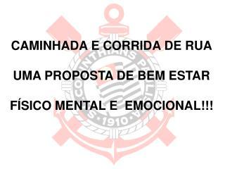 CAMINHADA E CORRIDA DE RUA UMA PROPOSTA DE BEM ESTAR FÍSICO MENTAL E EMOCIONAL!!!