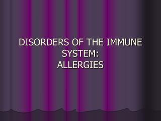 DISORDERS OF THE IMMUNE SYSTEM: ALLERGIES