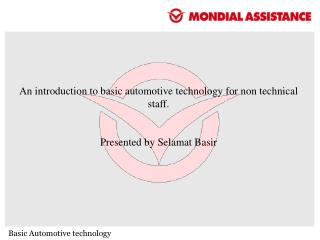 An introduction to basic automotive technology for non technical staff. Presented by Selamat Basir