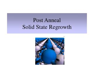 Post Anneal Solid State Regrowth