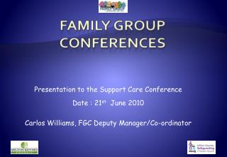 Presentation to the Support Care Conference Date : 21 st June 2010
