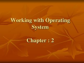 Working with Operating System Chapter : 2