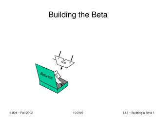 Building the Beta