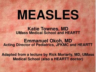 MEASLES Katie Townes, MD UMass Medical School and HEARTT Emmanuel Okoh, MD