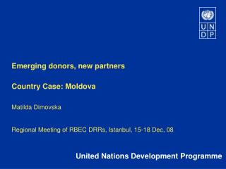Emerging donors, new partners Country Case: Moldova Matilda Dimovska