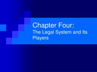 Chapter Four:   The Legal System and Its Players