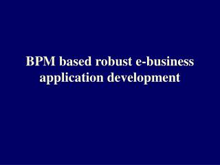 BPM based robust e-business application development