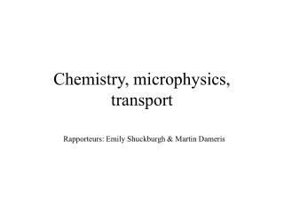 Chemistry, microphysics, transport