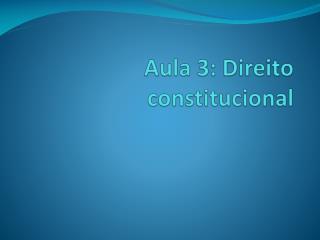 Aula 3: Direito constitucional