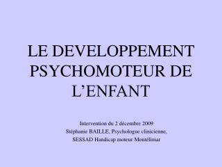 LE DEVELOPPEMENT PSYCHOMOTEUR DE L'ENFANT