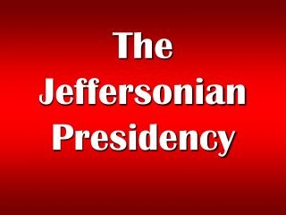 The Jeffersonian  Presidency