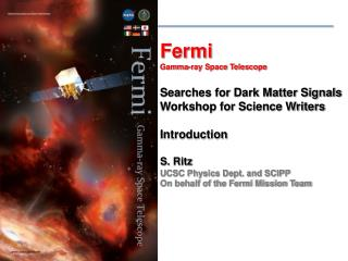 Fermi  Gamma-ray Space Telescope Searches for Dark Matter Signals Workshop for Science Writers