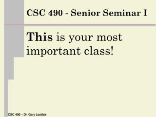 CSC 490 - Senior Seminar I