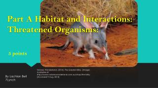 Part A Habitat and Interactions: Threatened Organisms :